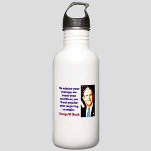 We Admire Your Courage - G W Bush Water Bottle