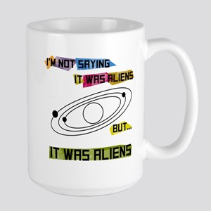 Im not saying it was aliens but... Large Mug
