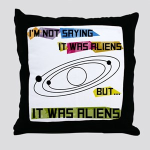 Im not saying it was aliens but... Throw Pillow