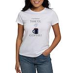 Thank you, Coffee! Women's T-Shirt