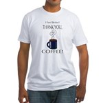 Thank you, Coffee! Fitted T-Shirt