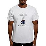 Thank you, Coffee! Light T-Shirt