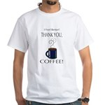 Thank you, Coffee! White T-Shirt