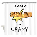 I am a special kind of crazy Shower Curtain