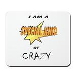 I am a special kind of crazy Mousepad