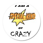I am a special kind of crazy Round Car Magnet