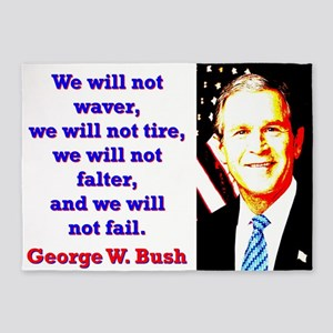 We Will Not Waver - G W Bush 5'x7'Area Rug