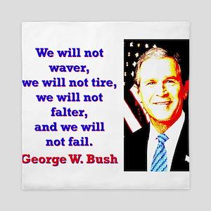 We Will Not Waver - G W Bush Queen Duvet