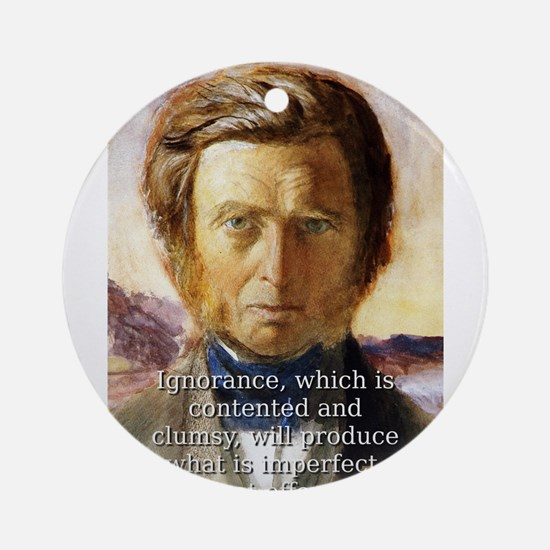 Ignorance Which Is Contented - John Ruskin Round O