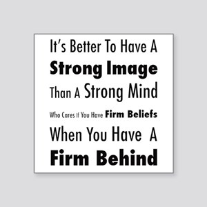 """Firm Behind Square Sticker 3"""" x 3"""""""