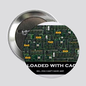 """Loaded With Cache 2.25"""" Button"""