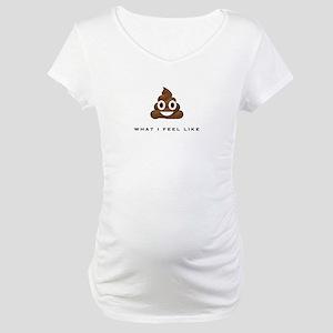 What I Feel Like Maternity T-Shirt