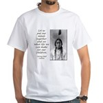 Sitting Bull Quote White T-Shirt