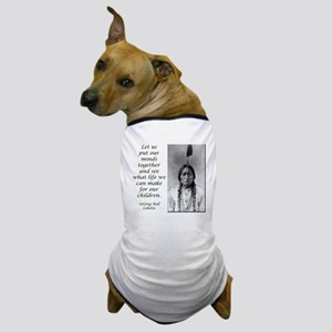 Sitting Bull Quote Dog T-Shirt