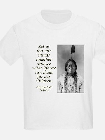 Sitting Bull Quote Kids T-Shirt