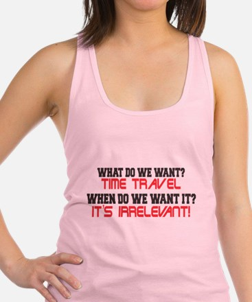 What Do We Want? Time Travel! Racerback Tank Top