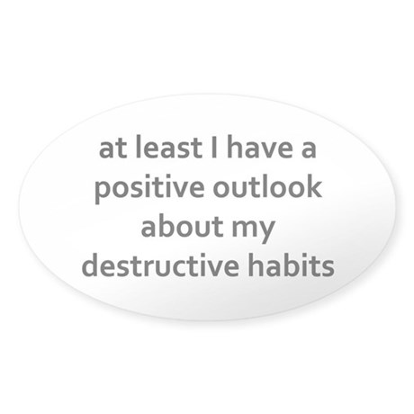 a positive outlook about my habits Sticker (Oval)