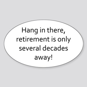 Hang in there (retirement) Sticker (Oval)