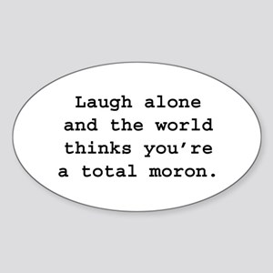 Laugh alone world thinks you're a Sticker (Oval)