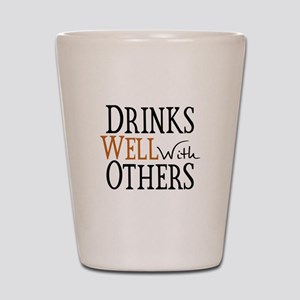 Drinks Well With Others Shot Glass