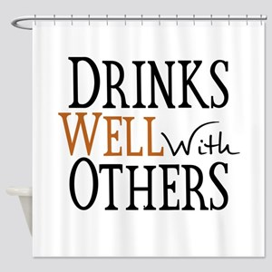 Drinks Well With Others Shower Curtain