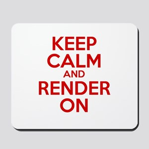 Keep Calm And Render On Mousepad