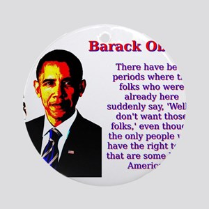There Have Been Periods - Barack Obama Round Ornam