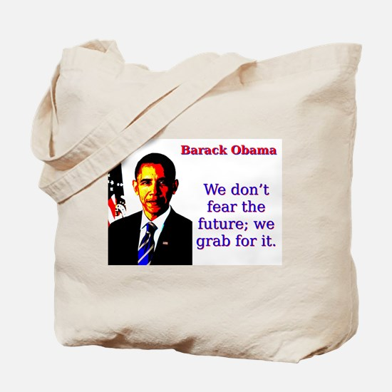 We Don't Fear The Future - Barack Obama Tote B