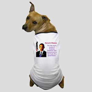 For The Hard Work Of Forging - Barack Obama Dog T-