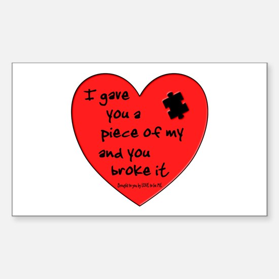 I GAVE YOU A PIECE OF MY HEART.... Decal