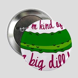 "A Big Dill 2.25"" Button"