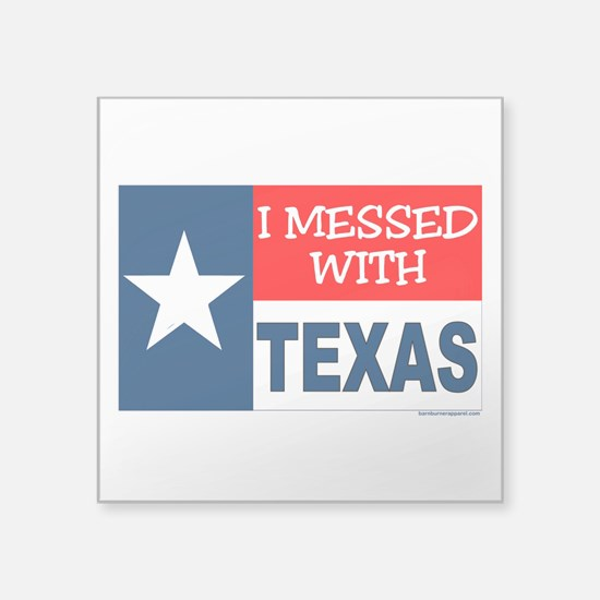 """""""I Messed With Texas"""" Square Sticker 3"""" x 3"""""""