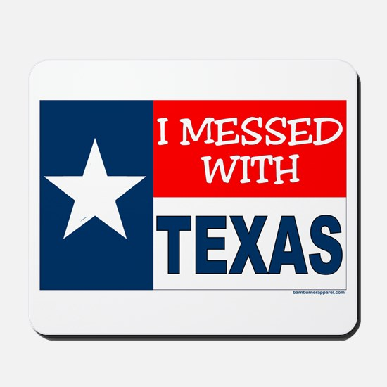 """""""I Messed With Texas"""" Mousepad"""