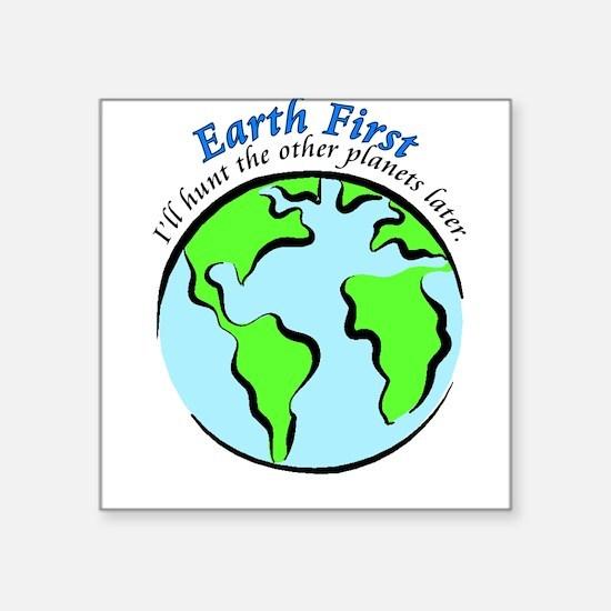 "Earth First.jpg Square Sticker 3"" x 3"""
