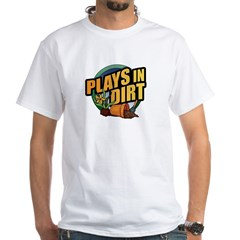 Plays in Dirt White T-shirt