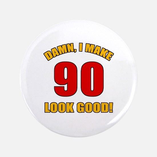 "90 Looks Good! 3.5"" Button"