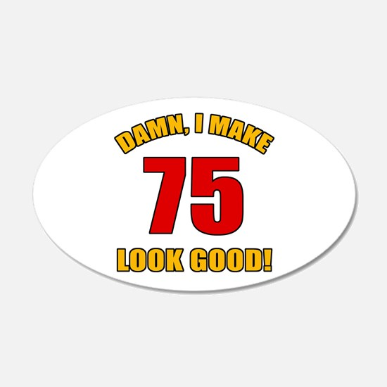 75 Looks Good! Wall Decal