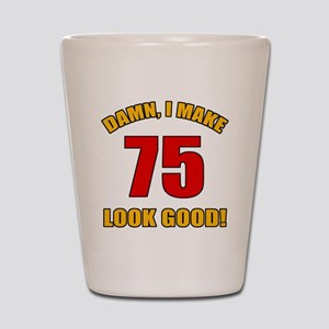 75 Looks Good! Shot Glass