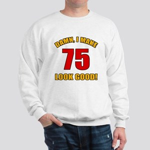 75 Looks Good! Sweatshirt