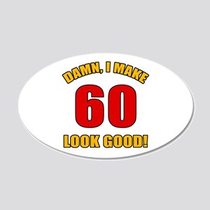 60 Looks Good! 20x12 Oval Wall Decal