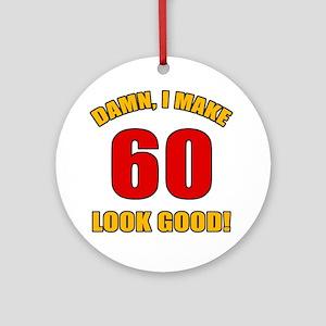 60 Looks Good! Ornament (Round)
