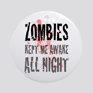 ZOMBIES kept me awake all night Ornament (Round)