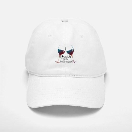 Friends and Wine the older the better Baseball Baseball Cap