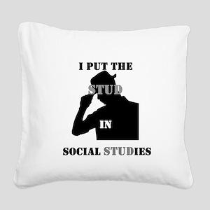 I put the Stud in Social STUDies Square Canvas Pil