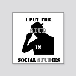 I put the Stud in Social STUDies Square Sticker 3""