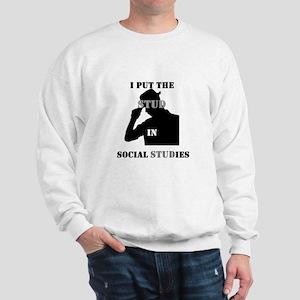 I put the Stud in Social STUDies Sweatshirt