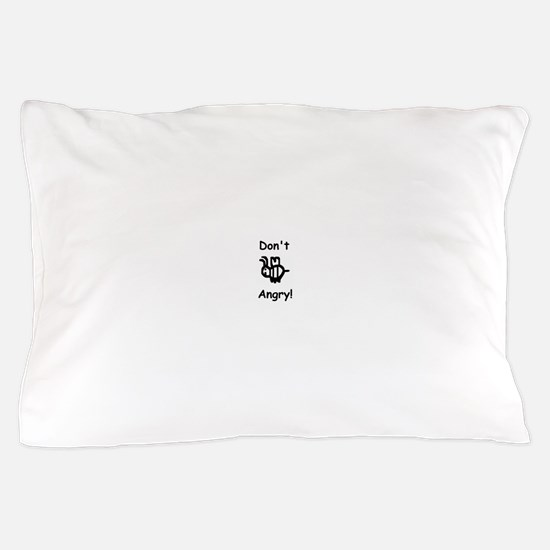 Don't B Angry! Pillow Case