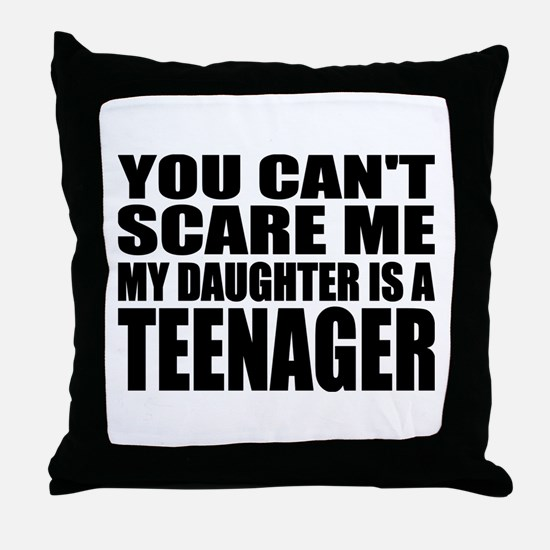 You Can't Scare Me, My Daughter Is A Teenager Thro