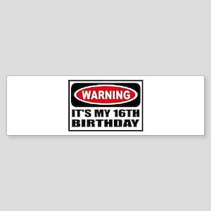 Warning its my 16th birthday Sticker (Bumper)