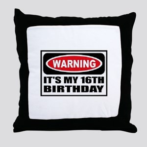 Warning its my 16th birthday Throw Pillow